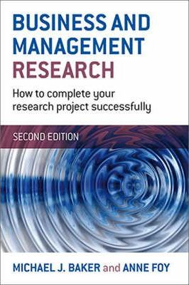 Business and Management Research : How to Complete Your Research Project Successfully